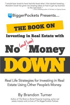 Image for The Book on Investing in Real Estate with No (and Low) Money Down: Real Life Strategies for Investing in Real Estate Using Other People's Money