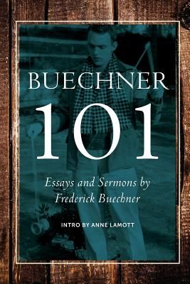 Buechner 101: Essays and Sermons by Frederick Buechner, Carl Frederick Buechner