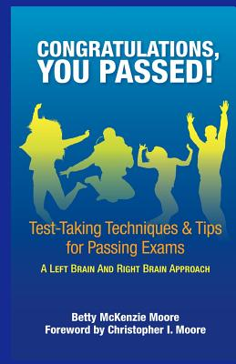 Congratulations, You Passed!: Test-Taking Techniques & Tips for Passing Exams, Moore, Betty McKenzie