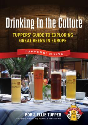 Image for Drinking In the Culture: Tuppers' Guide to Exploring Great Beers in Europe
