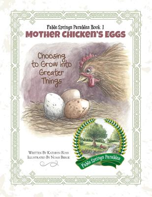 Mother Chicken's Eggs: Choosing to Grow into Greater Things, Ross, Kathryn