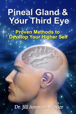 Image for Pineal Gland & Your Third Eye: Proven Methods to Develop Your Higher Self