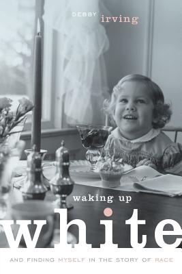 Image for WAKING UP WHITE AND FINDING MYSELF IN THE STORY OF RACE