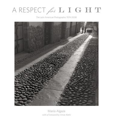 Image for A Respect for Light: The Latin American Photographs: 1974 2008
