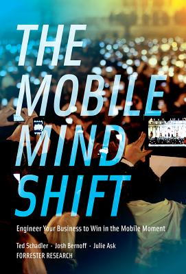 Image for The Mobile Mind Shift: Engineer Your Business to Win in the Mobile Moment