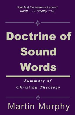 Doctrine of Sound Words: Summary of Christian Theology, Murphy, Martin