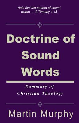 Doctrine of Sound Words: Summary of Christian Theology, Murphy, Martin