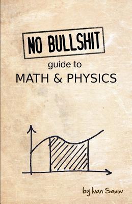 No bullshit guide to math and physics, Ivan Savov
