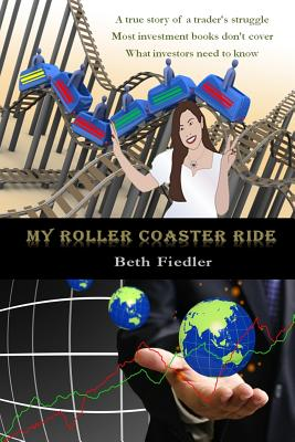 My Roller Coaster Ride: A true story of a trader's struggle | Most investment books don't cover | What investors need to know, Fiedler, Beth