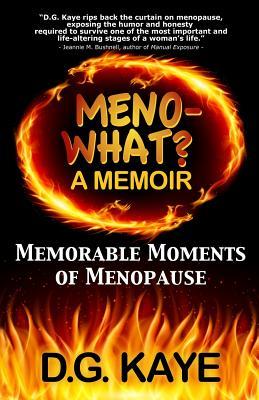 Meno-What? A Memoir: Memorable Moments of Menopause, Kaye, D. G.