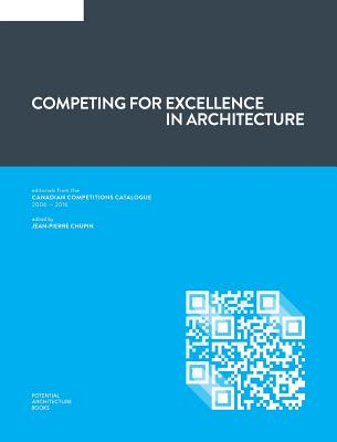 Image for Competing for Excellence in Architecture: Editorials from the Canadian Competitions Catalogue (2006 - 2016)