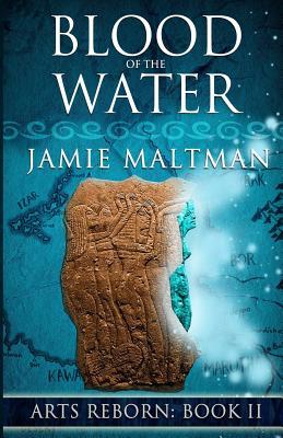 Blood of the Water (Arts Reborn) (Volume 2), Maltman, Jamie