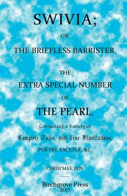 Swivia; or, the Briefless Barrister. The Extra Special Number of The Pearl, Anonymous