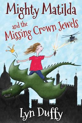 Mighty Matilda and the Missing Crown Jewels, Duffy, Lyn
