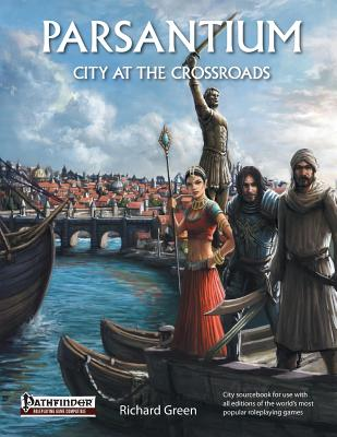 Parsantium: City at the Crossroads, City Sourcebook for the World's Bestselling Fantasy Roleplaying Games, Richard Green