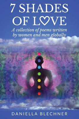 7 Shades of Love: A collection of poems written by women and men globally, Daniella Blechner