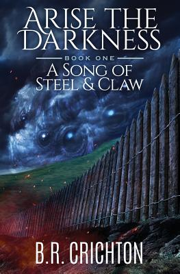 A Song of Steel and Claw (Arise the Darkness) (Volume 1), Crichton, B R