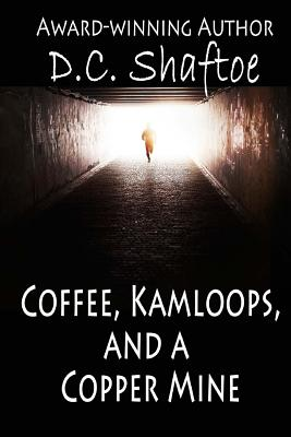 Coffee, Kamloops, and a Copper Mine, Shaftoe, D. C.