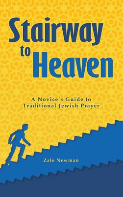 Image for Stairway to Heaven: A Novice's Guide to Traditional Jewish Prayer