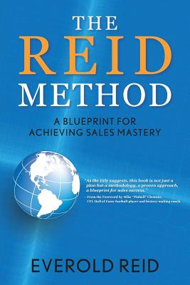 The Reid Method: A Blueprint for Achieving Sales Mastery, Reid, Everold