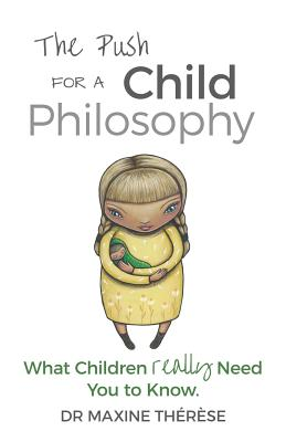 Image for The Push for a Child Philosophy: What Children Really Need You to Know
