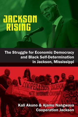 Image for Jackson Rising: The Struggle for Economic Democracy and Black Self-Determination in Jackson, Mississippi