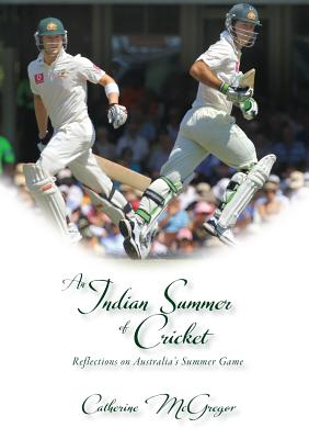 An Indian Summer of Cricket: Reflections on Australia's Summer Game, McGregor, Catherine
