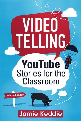 Videotelling: YouTube Stories for the Classroom, Keddie, Jamie