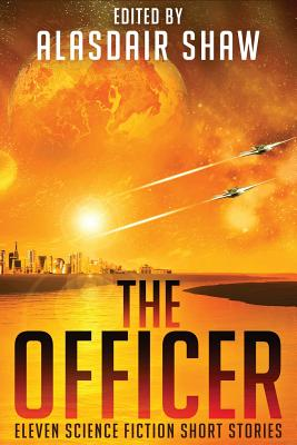 Image for The Officer: Eleven Science Fiction Short Stories (Scifi Anthologies)