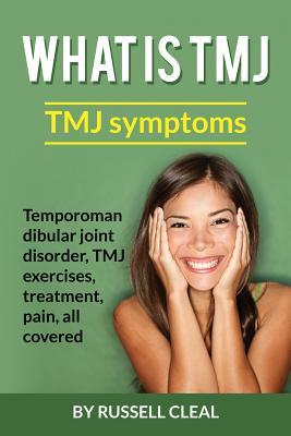 Image for What Is Tmj: Tmj Symptoms, Temporomandibular Joint Disorder, Tmj Exercises, Treatment, Pain, All Covered