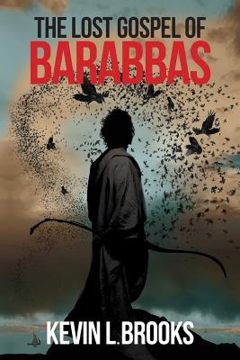 The Lost Gospel of Barabbas: The Thirteenth Apostle, Brooks, Kevin L