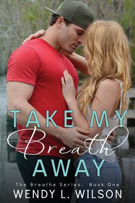 Image for Take My Breath Away (The Breathe Series) (Volume 1)
