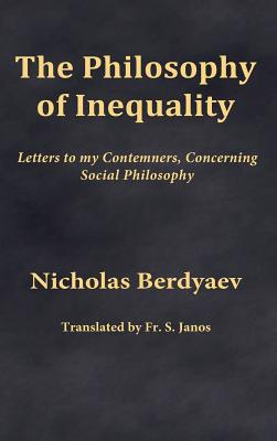Image for The Philosophy of Inequality: Letters to my Contemners, Concerning Social Philosophy