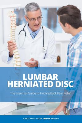 Lumbar Herniated Disc: The Essential Guide to Finding Back Pain Relief, Health LLC, Veritas