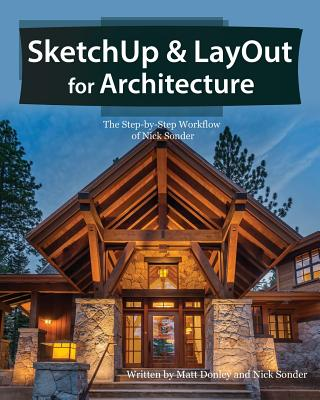 Sketchup & Layout for Architecture: The Step by Step Workflow of Nick Sonder, Donley, Matt; Sonder, Nick