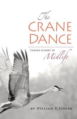 The Crane Dance: Taking Flight in Midlife, Finger, William R