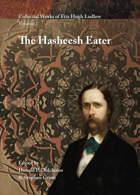 Image for Collected Works of Fitz Hugh Ludlow, Volume 1: The Hasheesh Eater