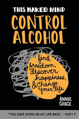 Image for This Naked Mind: Control Alcohol, Find Freedom, Discover Happiness & Change Your Life (Volume 1)