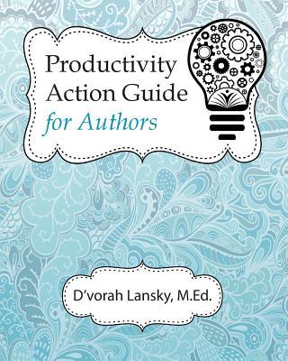 Productivity Action Guide for Authors: 90 Days to a More Productive You, Lansky, D'vorah