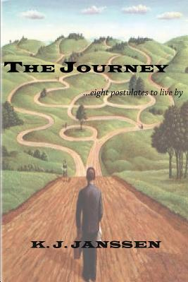 The Journey: ...eight postulates to live by, Janssen, K. J.