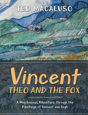 Image for VINCENT, THEO AND THE FOX: A MISCHIEVOUS ADVENTURE THROUGH THE PAINTINGS OF VINCENT VAN GOGH