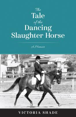 Image for The Tale of the Dancing Slaughter Horse: A Memoir