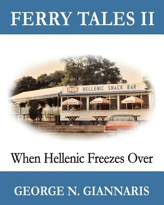Ferry Tales 2: When Hellenic Freezes Over: (B&W Edition), Giannaris, George N.