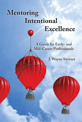 Image for Mentoring Intentional Excellence: A Guide for Early- and Mid-Career Professionals