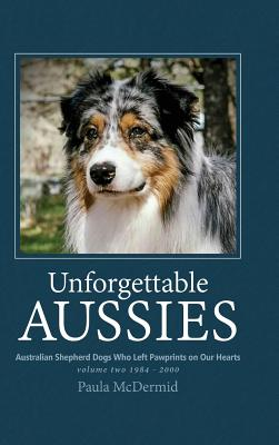 Image for Unforgettable Aussies Volume II: Australian Shepherd Dogs Who Left Pawprints on Our Hearts