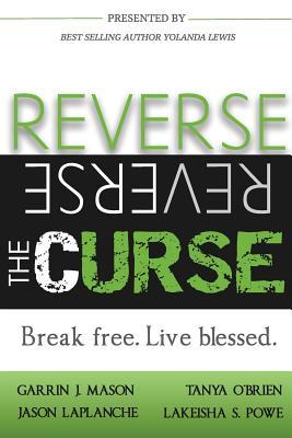 Reverse the Curse: Break Free. Live Blessed, Lewis, Yolanda; Mason, Garrin J; O'Brien, Tanya; LaPlanche, Jason; Powe, Lakeisha