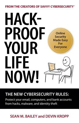Image for Hack-Proof Your Life Now! The New Cybersecurity Rules: Protect your email, computers, and bank accounts from hacks, malware, and identity theft