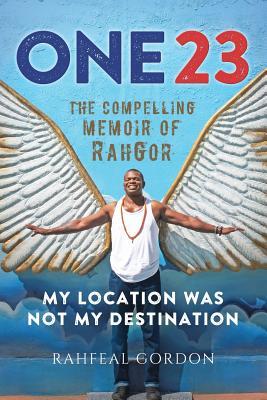 One23: The Compelling Memoir of Rahgor, Gordon, Rahfeal C