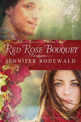 Red Rose Bouquet: A Contemporary Christian Novel (Grace Revealed) (Volume 2), Rodewald, Jennifer