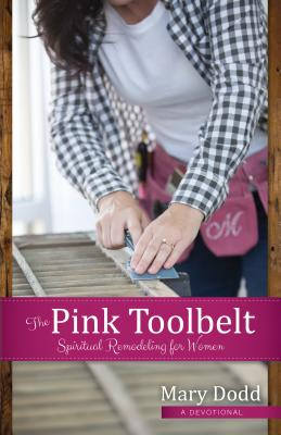 Image for The Pink Toolbelt: Spiritual Remodeling for Women